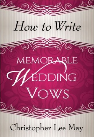 How To Write Memorable Wedding Vows By Christopher May